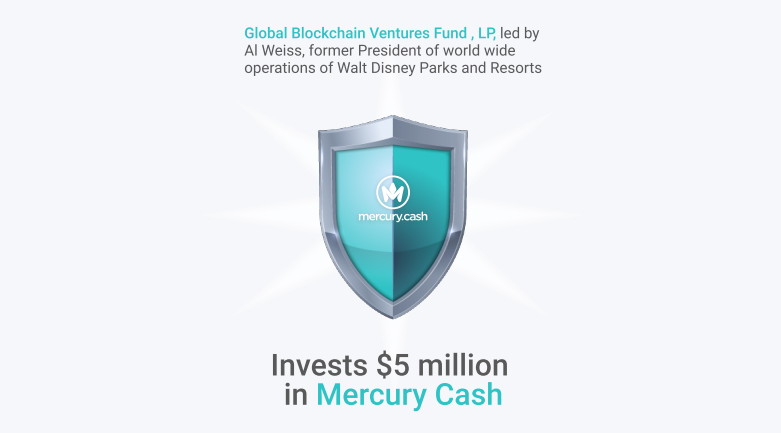 Global Blockchain Ventures Fund, LP, led by Al Weiss, former President of worldwide operations of Walt Disney Parks and Resorts, invests $5 million in Mercury Cash